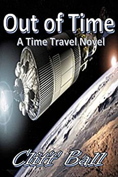 Out of Time: A Time Travel Novella by [Ball, Cliff]