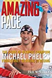Amazing Pace:The Story of Olympic Champion Michael Phelps From Sydney to Athens to Beijing