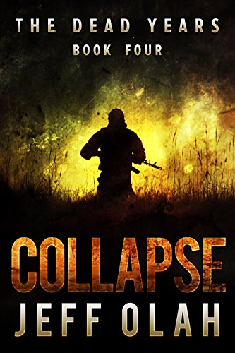 The Dead Years - COLLAPSE - Book 4 (A Post-Apocalyptic Thriller) by [Olah, Jeff]