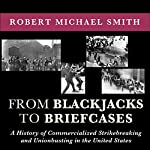 From Blackjacks to Briefcases: A History of Commercialized Strikebreaking and Unionbusting in the United States | Robert Michael Smith,Scott Molly (forward)