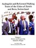Anabaptist and Reformed Walking Tours of the Cities of Zurich and Bern, Switzerland, Volume 1, Samuel E. Wenger, 1932864652