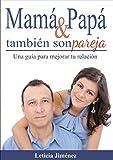 Mamá y papá también son pareja es un libro que te ayudará a entender mejor a tu pareja, a comunicarte mejor y a darle un segundo aire a tu relación.