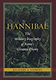 Hannibal: The Military Biography of Rome's Greatest Enemy