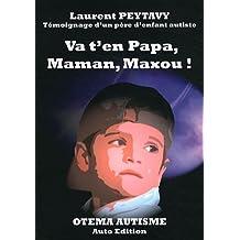 Va t'en Papa, Maman, Maxou : Témoignage d'un père d'enfant autiste