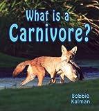 What Is a Carnivore?, Bobbie Kalman, 0778732940