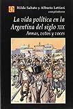 img - for La vida pol tica en la Argentina del siglo XIX. Armas, votos y voces (Seccion de Obras de Historia) (Spanish Edition) book / textbook / text book