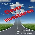 Clever investieren: Moderne Finanzinstrumente einfach erklärt [Invest cleverly: Modern Financial Instruments Simply Explained] | Uwe Klein