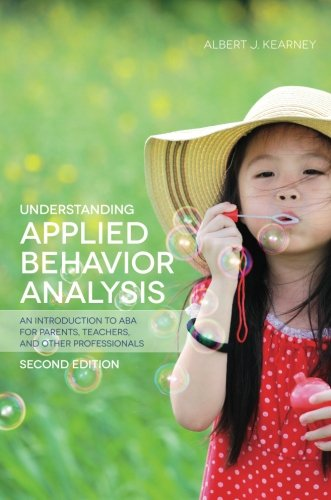 Understanding Applied Behavior Analysis, Second Edition: An Introduction to ABA for Parents, Teachers, and other Professionals (Cooper Heron And Heward Applied Behavior Analysis)