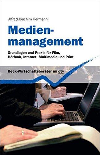 Medienmanagement: Grundlagen und Praxis für Film, Hörfunk, Internet, Multimedia und Print (dtv Beck Wirtschaftsberater)