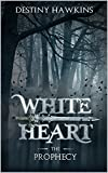 #5: White Heart: The Prophecy (The Blackened Souls Series Book 1)