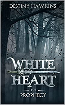 White Heart: The Prophecy (The Blackened Souls Series Book 1) by [Hawkins, Destiny]