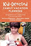 img - for Kid-Directed Family Vacation Planning: Using Ideas from Creative Kids Around the World book / textbook / text book