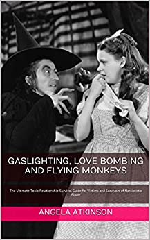 Gaslighting, Love Bombing and Flying Monkeys: The Ultimate Toxic Relationship Survival Guide for Victims and Survivors of Narcissistic Abuse (Detoxifying Your Life Book 4) by [Atkinson, Angela]