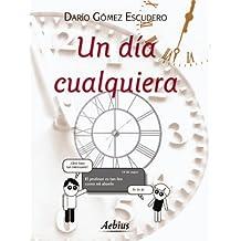 Un dia cualquiera (Spanish Edition) Aug 3, 2011
