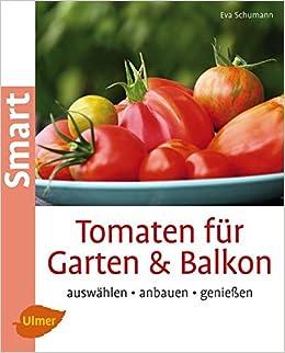 Tomaten Fur Garten Und Balkon Auswahlen Anbauen Geniessen Smart