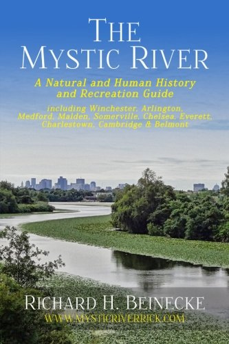 Top trend Mystic River - Natural & Human History Recreation Guide: including Winchester, Arlington, Cambridge, Medford,