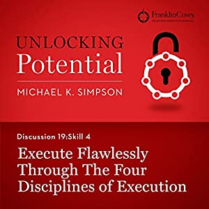 Discussion 19: Skill 4 - Execute Flawlessly Through the Four Disciplines of Execution Audiobook