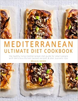 Book The Ultimate Mediterranean Diet: The Healthy Living Mediterranean Diet Guide for Smart People - With Kitchen Tested Recipes & Diet Success Tips