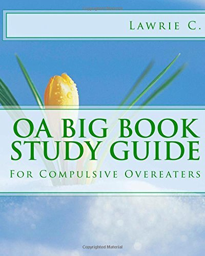 By Lawrie C. OA Big Book Study Guide: For Compulsive Overeat
