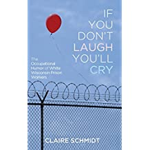 If You Don't Laugh You'll Cry: The Occupational Humor of White Wisconsin Prison Workers (Folklore Studies in a Multicultural World)