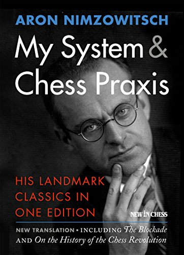 (My System & Chess Praxis: His Landmark Classics in One Edition)