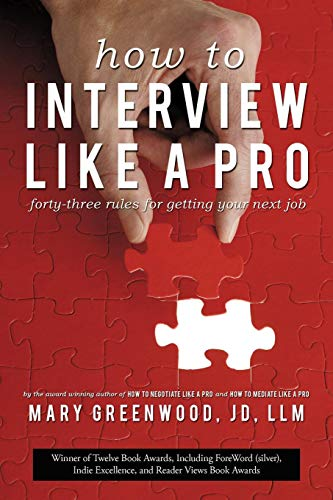 How To Interview Like A Pro: Forty-Three Rules For Getting Your Next Job