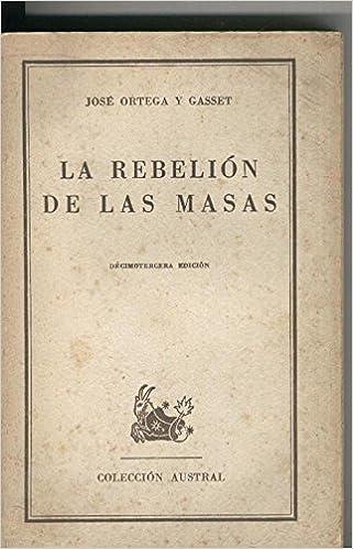 La rebelion de las masas: Amazon.es: Jose Ortega y Gasset: Libros