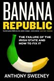 img - for Banana Republic: The Failure of the Irish State and How to Fix it by Anthony Sweeney (2009-10-01) book / textbook / text book