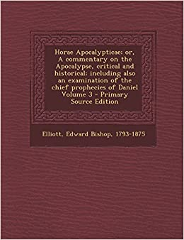 Horae Apocalypticae; or, A commentary on the Apocalypse, critical and historical; including also an examination of the chief prophecies of Daniel Volume 3 - Primary Source Edition