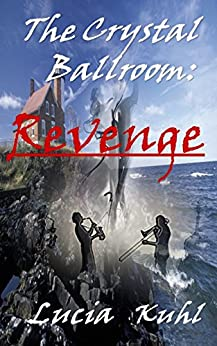The Crystal Ballroom: Revenge (The Crystal Ballroom Paranormal Mystery Series Book 1) by [Kuhl, Lucia]