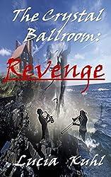 The Crystal Ballroom: Revenge (The Crystal Ballroom Supernatural Cozy Mystery Series Book 1)