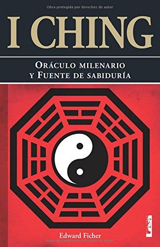 I ching: Oraculo milenario y fuente de sabiduria/ Millennial Oracle and a Source of Wisdom (Armonia/ Harmony) (Spanish Edition)