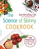 The Science of Skinny Cookbook: 175 Healthy Recipes to Help You Stop Dieting--and Eat for Life!