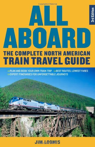 All Aboard: The Complete North American Train Travel Guide (Best Cross Country Train Trips)