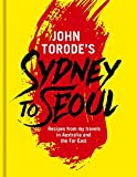 img - for John Torode's Sydney to Seoul: Recipes from my travels in Australia and the Far East book / textbook / text book