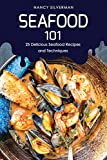 Seafood 101: 25 Delicious Seafood Recipes and Techniques
