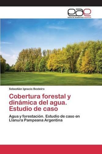 Descargar Libro Cobertura Forestal Y Dinámica Del Agua. Estudio De Caso Besteiro Sebastián Ignacio