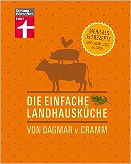 Die Einfache Landhausküche: Mehr Als 150 Rezepte Ohne überflüssige  Kalorien: Amazon.de: Dagmar Von Cramm: Bücher