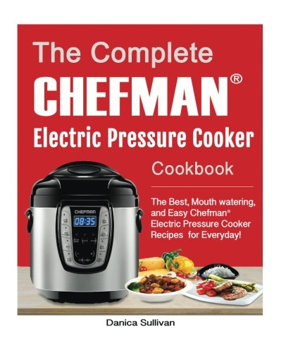 The Chefman® Electric Pressure Cooker Cookbook: The Best, M