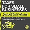 Taxes for Small Businesses QuickStart Guide - Understanding Taxes for Your Sole Proprietorship, Startup, & LLC Audiobook by  ClydeBank Business Narrated by Kevin Kollins