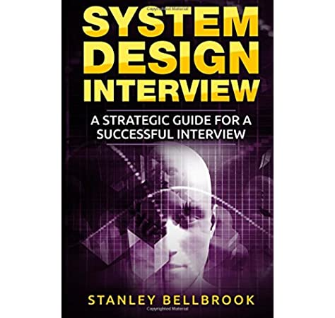 System Design Interview A Strategic Guide For A Successful Interview Bellbrook Stanley 9781979797313 Amazon Com Books