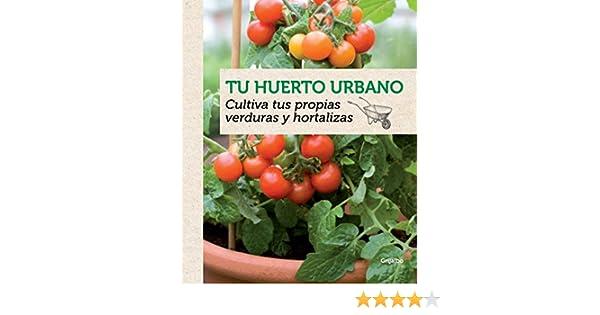 Tu huerto urbano: Cultiva tus propias verduras y hortalizas eBook ...