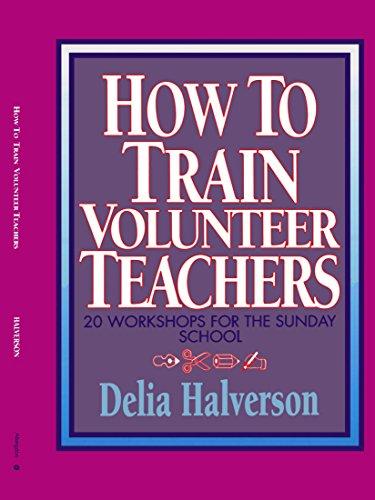 How to Train Volunteer Teachers: 20 Workshops for the Sunday School