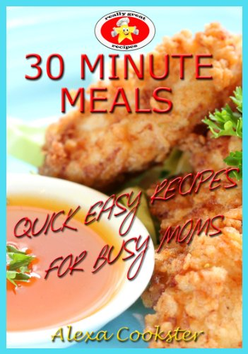 30 Minute Meals: 40 Quick Easy Recipes for Busy Moms by [Cookster, Alexa]