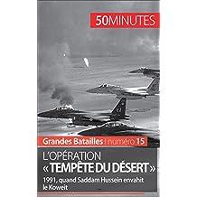 L'opération « Tempête du désert »: 1991, quand Saddam Hussein envahit le Koweït (Grandes Batailles t. 15) (French Edition)