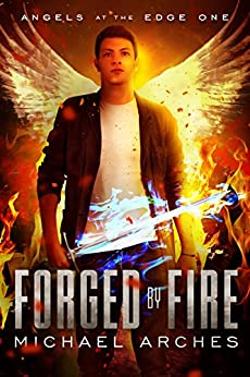 Forged by Fire (Angels at the Edge Book 1) by [Arches, Michael]
