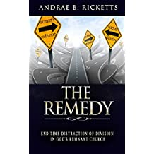The Remedy: End Time Distraction Of Division In God's Remnant Church