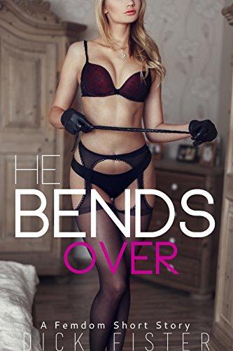 [READ] He Bends Over: Femdom Erotica P.D.F