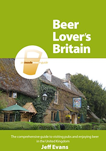 Beer Lover's Britain: The comprehensive guide to visiting pubs and enjoying beer in the United Kingdom by Jeff Evans