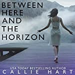 Between Here and the Horizon | Callie Hart
